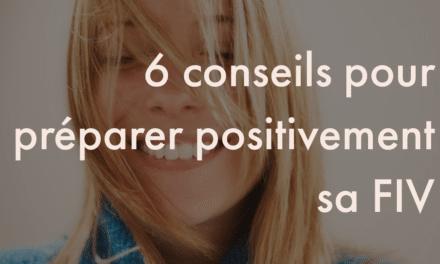 6 conseils pour préparer positivement sa FIV