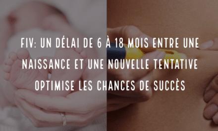 FIV: un délai de 6 à 18 mois entre une naissance et une nouvelle tentative optimise les chances de succès