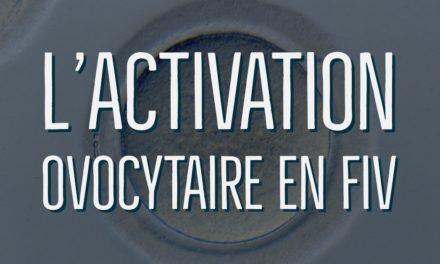 L'activation ovocytaire en FIV