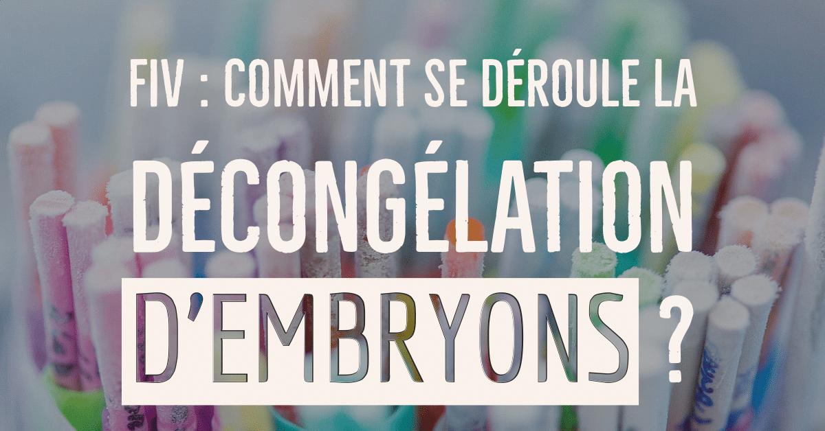 FIV : Comment se déroule la décongélation des embryons ? • Fiv.fr