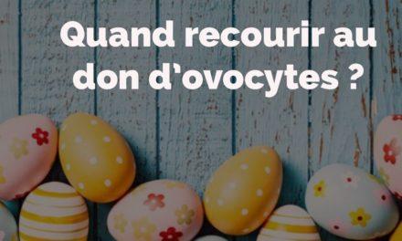 Quand recourir au don d'ovocytes ?