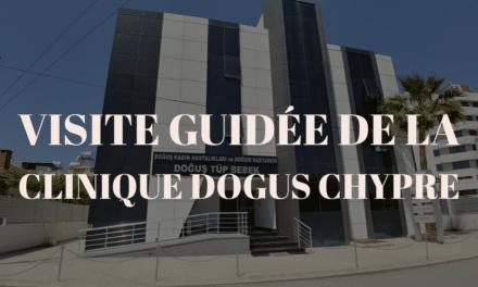 Clinique Dogus fertilité à Chypre : visite guidée