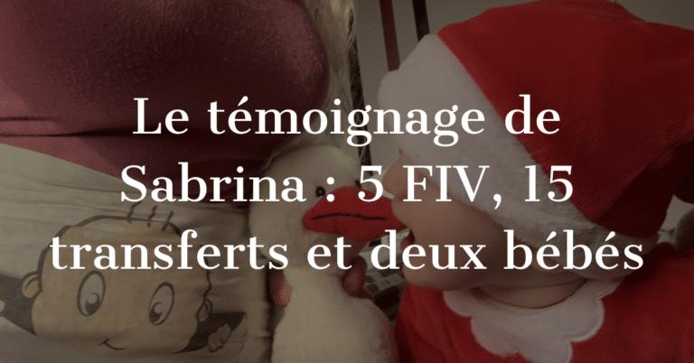 Le témoignage de Sabrina : 5 FIV, 15 transferts et deux bébés