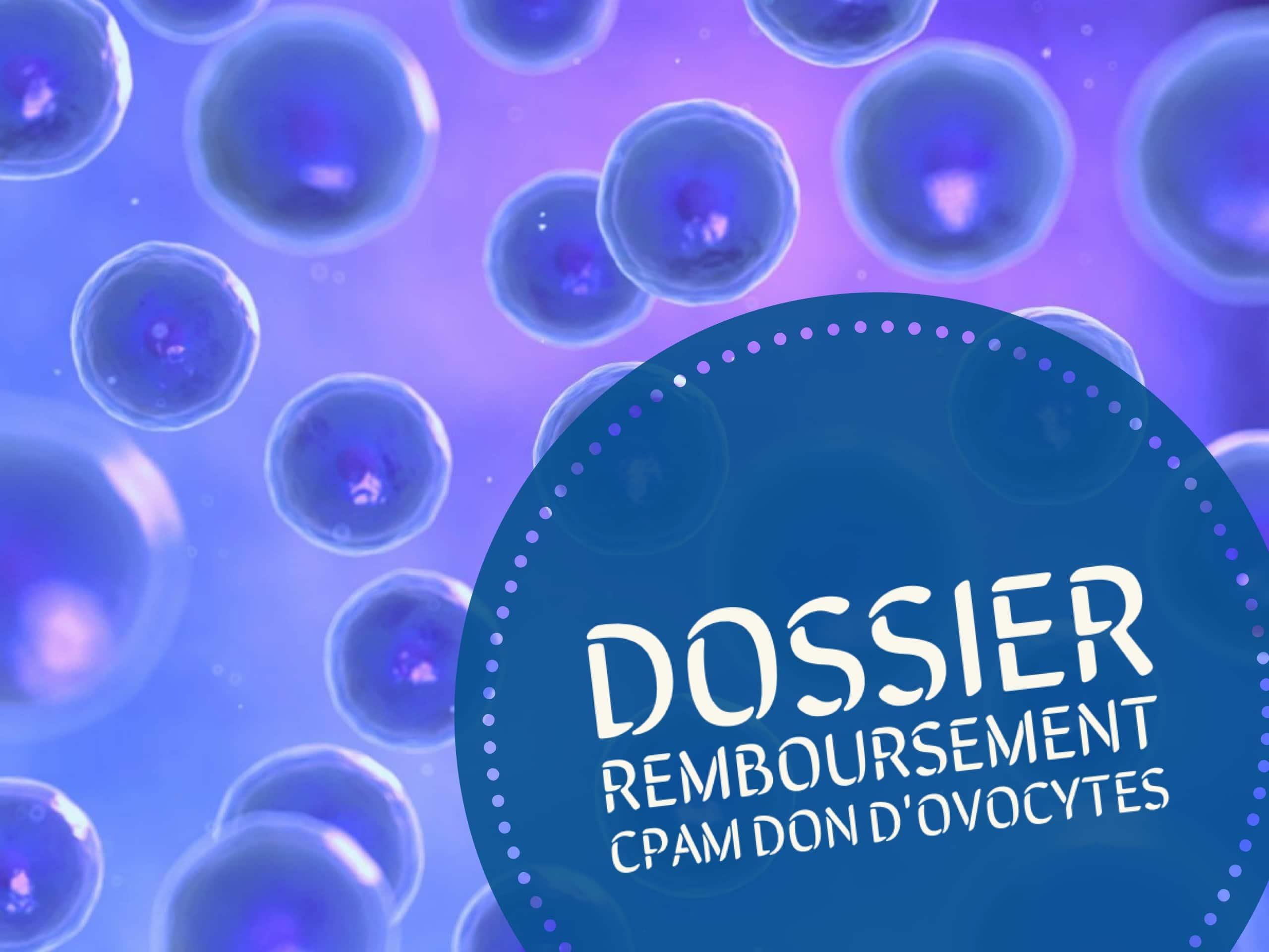 Dossier de remboursement CPAM don d'ovocyte (fiv-do)