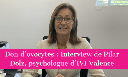 Don d'ovocytes : Interview de Pilar Dolz, psychologue d'IVI Valence