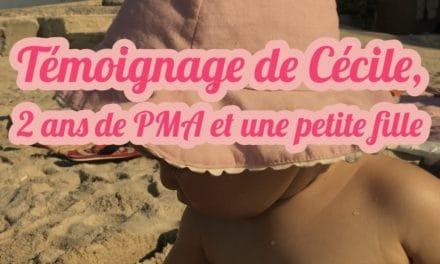 Témoignage de Cécile,2 ans de PMA et une petite fille
