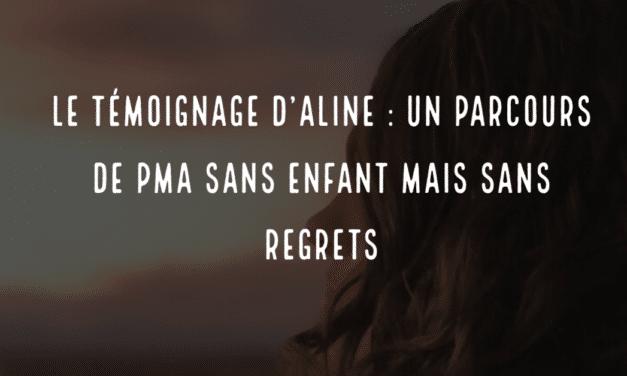 Le témoignage d'Aline : un parcours de PMA sans enfant mais sans regrets