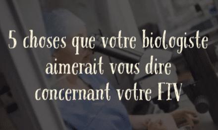 5 choses que votre biologiste aimerait vous dire concernant votre FIV