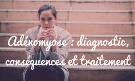 Adénomyose : diagnostic,conséquences et traitement
