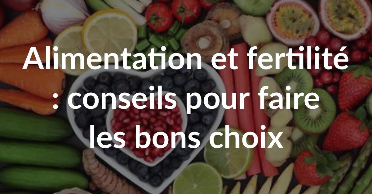 Alimentation et fertilité : conseils pour faire les bons choix • Fiv.fr