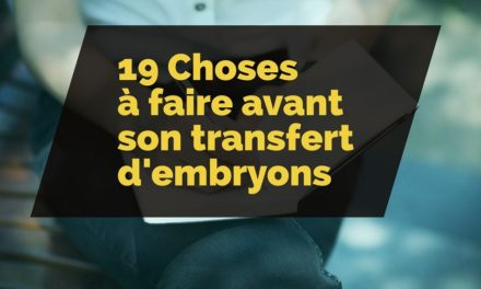 19 choses à faire avant son transfert d'embryons
