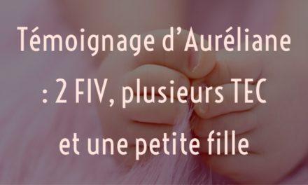 Témoignage d'Auréliane : 2 FIV, plusieurs TEC et une petite fille