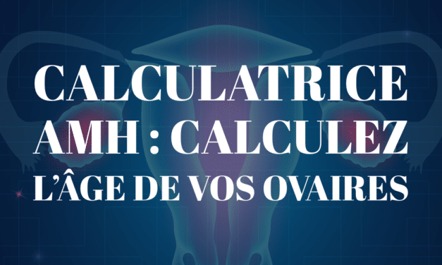 Calculatrice AMH : Calculez l'âge de vos ovaires