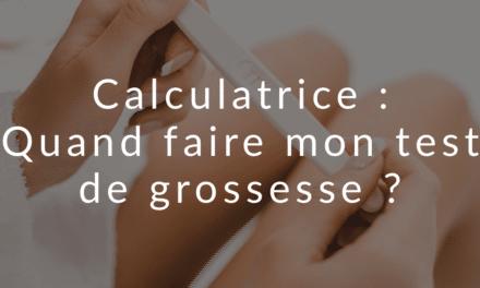 Calculatrice : Quand faire mon test de grossesse ?