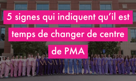 5 signes qui indiquent qu'il est temps de changer de centre de PMA