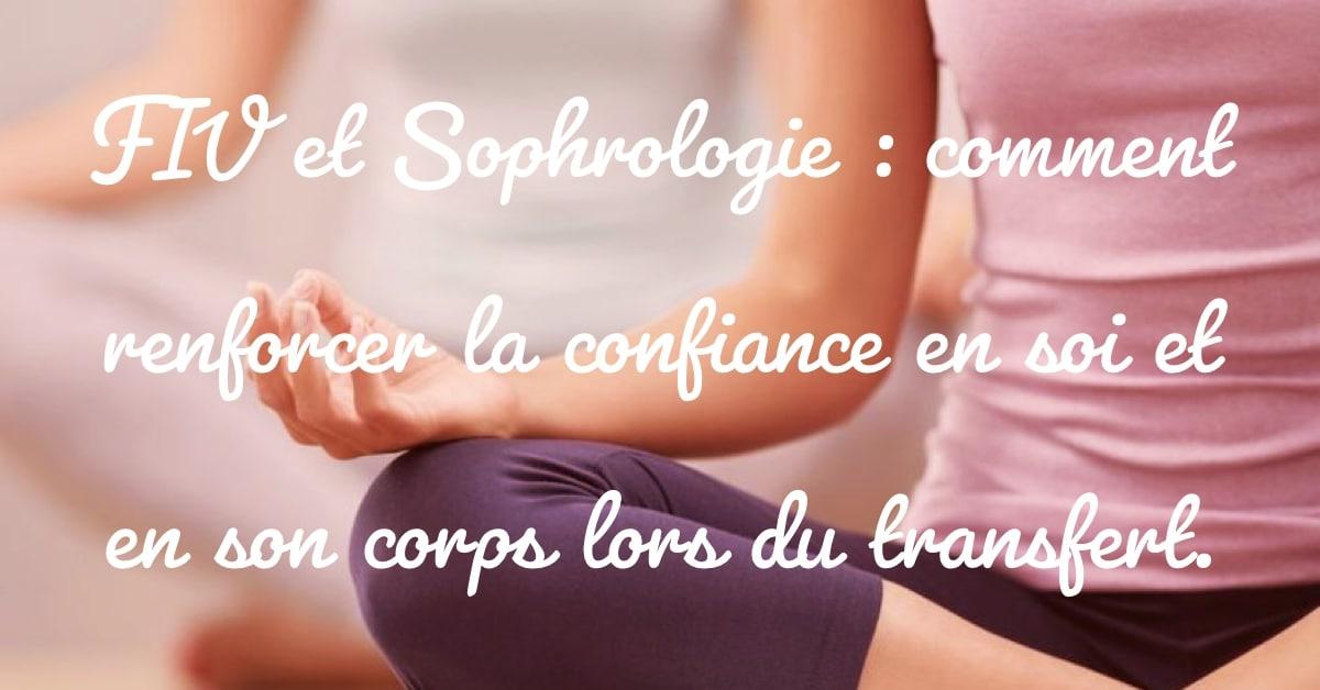 FIV et sophrologie : Comment renforcer la confiance en soi et en son corps lors du transfert d'embryons • Fiv.fr