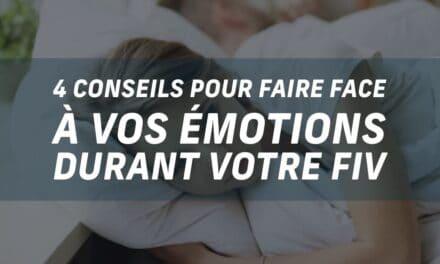 4 conseils pour faire face à vos émotions durant votre FIV