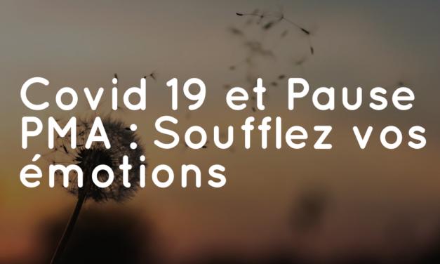 Covid 19 et Pause PMA : Soufflez vos émotions