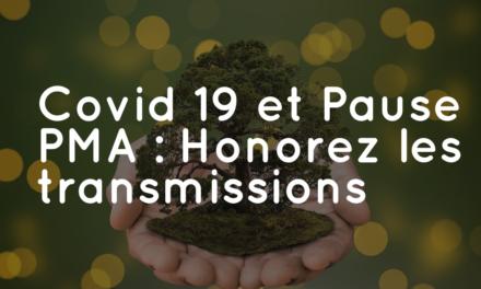 Covid-19 et Pause PMA : Honorez les transmissions