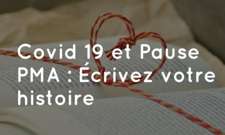 Covid-19 et Pause PMA : Ecrivez votre histoire