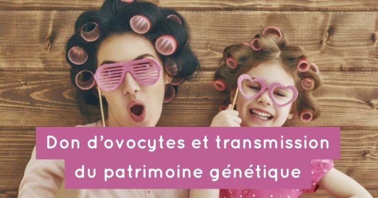 Don d'ovocytes et transmission du patrimoine génétique