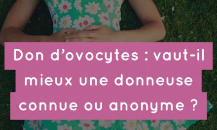 Don d'ovocytes : vaut-il mieux une donneuse connue ou anonyme ?