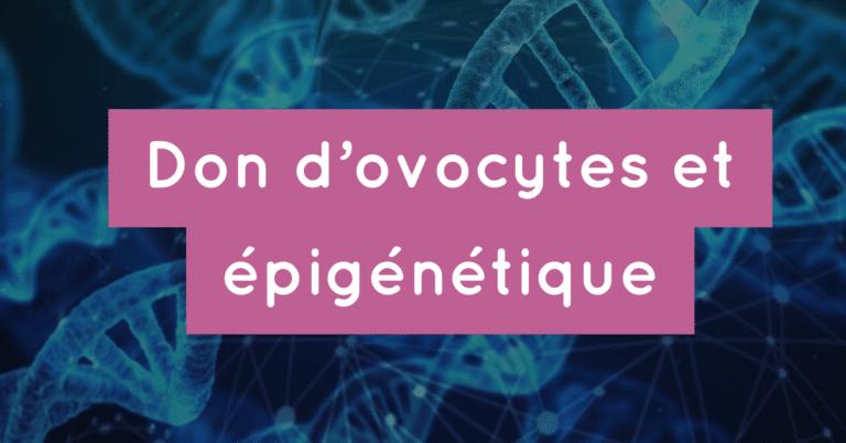 Don d'ovocytes et épigénétique