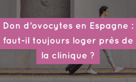 Don d'ovocytes en Espagne : faut-il toujours loger près de la clinique ?