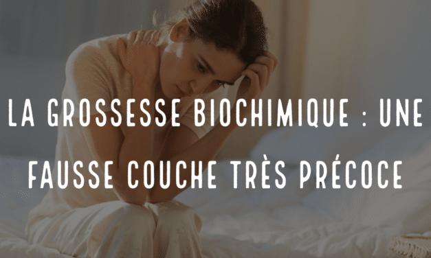 La grossesse biochimique : une fausse couche très précoce
