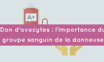 Don d'ovocytes : l'importance du groupe sanguin de la donneuse
