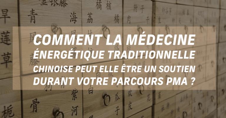 Comment la médecine énergétique traditionnelle chinoise peut-elle être un soutien durant votre parcours de PMA ?