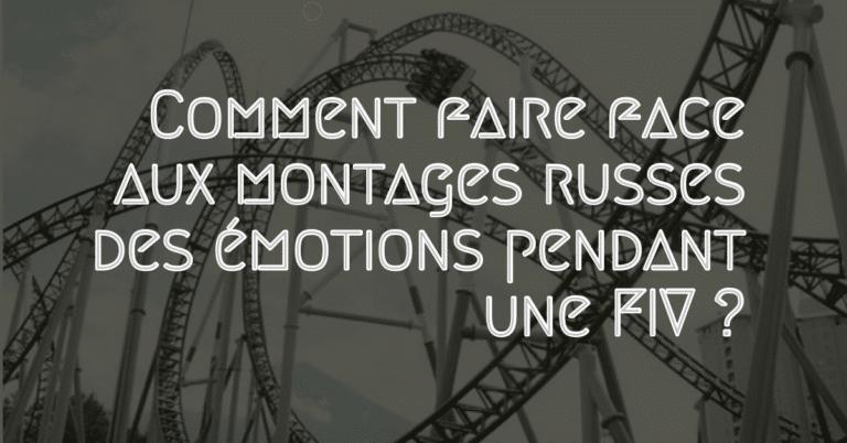 Comment faire face aux montages russes des émotions pendant une FIV ?
