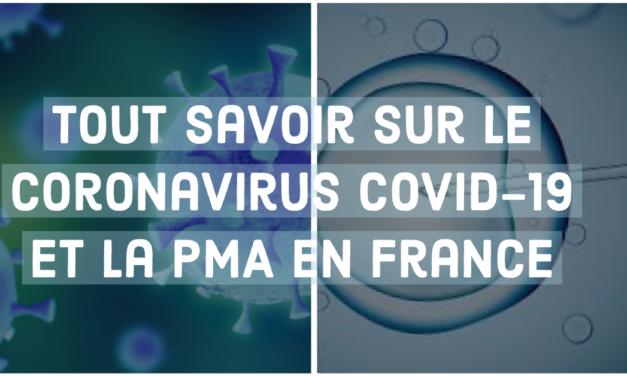 Tout savoir sur le Coronavirus COVID-19 et la PMA en France