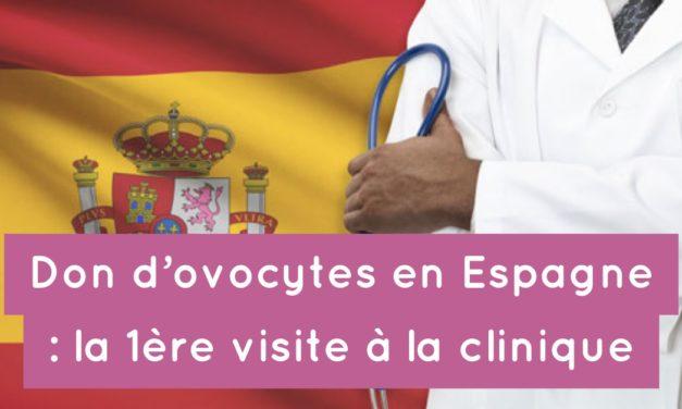 Don d'ovocytes en Espagne : la première visite à la clinique