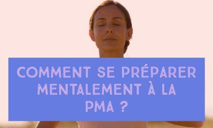 Comment se préparer mentalement à la PMA ?