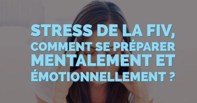 Stress de la FIV : Comment se préparer mentalement et émotionnellement ?