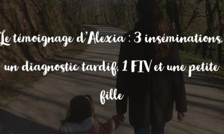 Le témoignage d'Alexia : 3 inséminations, un diagnostic tardif, 1 FIV et une petite fille