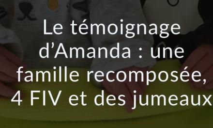 Le témoignage d'Amanda : une famille recomposée, 4 FIV et des jumeaux
