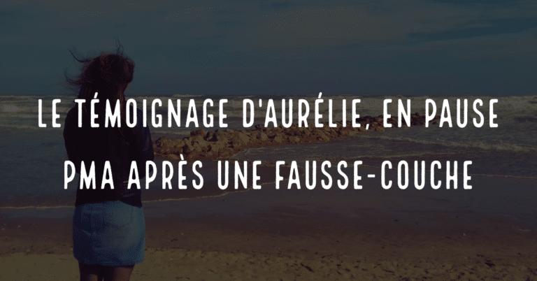 Le témoignage d'Aurélie, en pause PMA après une fausse couche
