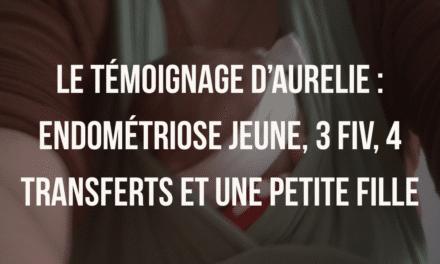 Le témoignage d'Aurélie : endométriose, 3 FIV, 4 transferts et une petite fille