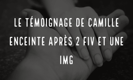 Le témoignage de Camille enceinte après 2 FIV et une IMG
