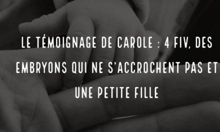 Le témoignage de Carole : 4 FIV, des embryons qui ne s'accrochent pas et une petite fille