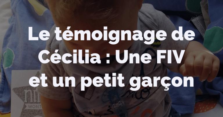 Le témoignage de Cécilia : Une FIV et un petit garçon