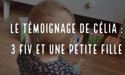 Le témoignage de Célia : 3 FIV et une petite fille
