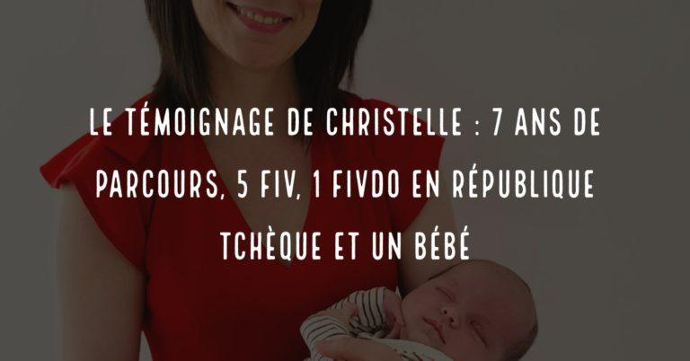 Le témoignage de Christelle : 7 ans de parcours, 5 FIV, 1 FIVDO en Républiqe Tchèque et un bébé