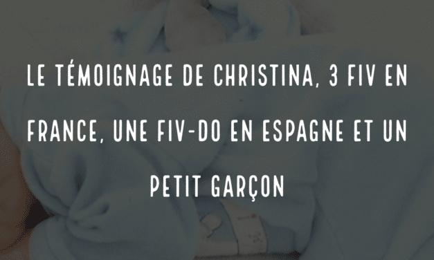 Le témoignage de Christina, 3 FIV en France, une FIV-DO en Espagne et un petit garçon