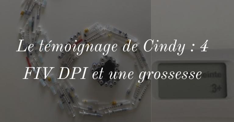 Le témoignage de Cindy, 4 FIV DPI et une grossesse