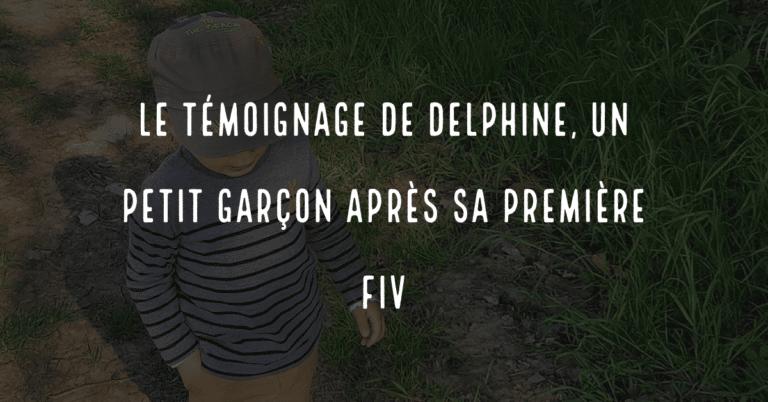 Le témoignage de Delphine, un petit garçon après sa première FIV