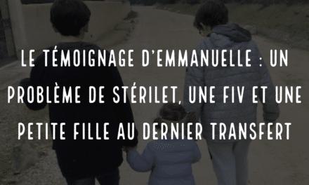 Le témoignage d'Emmanuelle : un problème de stérilet, une FIV et une petite fille au dernier transfert