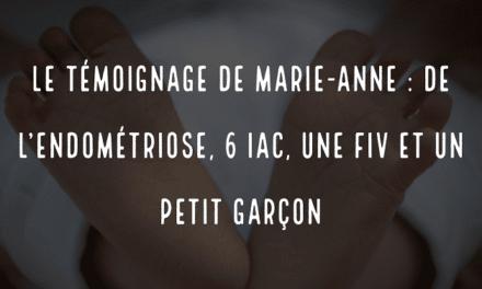 Le témoignage de Marie-Anne : 4 ans de PMA, de l'endométriose, 6 IAC et une FIV